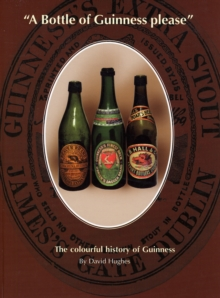 """A Bottle of Guinness Please"" : The Colourful History of Bottled Guinness, Hardback Book"