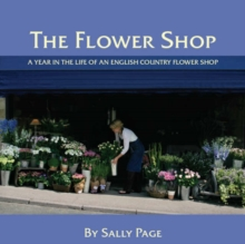 The Flower Shop : A Year in the Life of an English Country Flower Shop, Hardback Book
