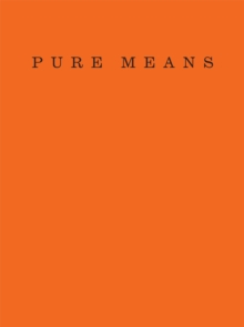 Pure Means : Writing, Photographs and an Insurrection of Being, Paperback / softback Book