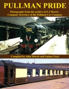 Pullman Pride : Photographs from the Archive of E J Morris, Company Secretary of the Pullman Car Company, Paperback / softback Book