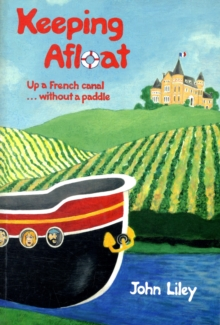 Keeping Afloat : Up a French Canal ... without a Paddle, Paperback Book