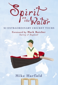 Spirit On The Water : XI Extraordinary Cricket Tours, Paperback Book