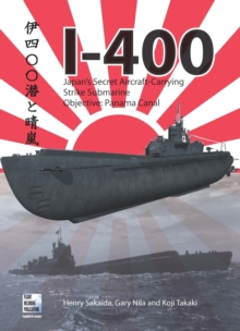 I-400 : Japan's Secret Aircraft-Carrying Strike Submarine, Paperback Book