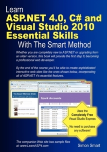 Learn ASP.NET 4.0, C# and Visual Studio 2010 Essential Skills with the Smart Method : Courseware Tutorial for Self-Instruction to Beginner and Intermediate Level, Paperback / softback Book