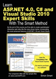 Learn ASP.NET 4.0, C# and Visual Studio 2010 Expert Skills with the Smart Method : Courseware Tutorial for Self-Instruction to Expert Level, Paperback / softback Book