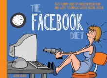 The Facebook Diet : 50 Funny Signs of Facebook Addiction and Ways to Unplug with a Digital Detox, Paperback Book