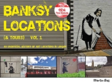 Banksy Locations (& Tours) : An Unofficial History of Art Locations in London Vol.1, Paperback Book
