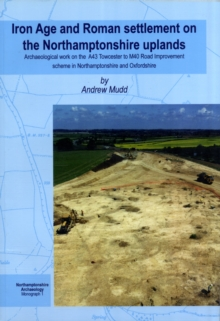 Iron Age and Roman Settlement on the Northamptonshire Uplands, Paperback / softback Book