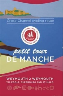 Petit Tour De Manche: Cross-channel Cycling Route : Weymouth 2 Weymouth via Poole, Cherbourg and Saint-Malo, Paperback / softback Book