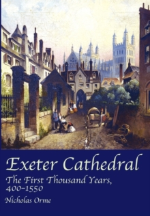 Exeter Cathedral : The First Thousand Years, 1400-1550, Paperback Book