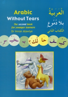 Arabic without Tears : The Second Book for Younger Learners Bk. 2, Paperback / softback Book