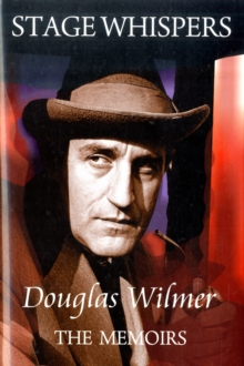 Stage Whispers: Douglas Wilmer, the Memoirs, Hardback Book