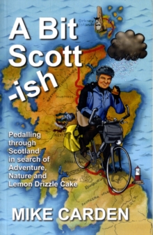 A Bit Scott-ish : Pedalling Through Scotland in Search of Adventure, Nature and Lemon Drizzle Cake, Paperback Book