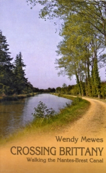Crossing Brittany : Walking the Nantes-Brest Canal, Paperback / softback Book