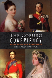 The Coburg Conspiracy : Royal Plots and Manoeuvres, Hardback Book
