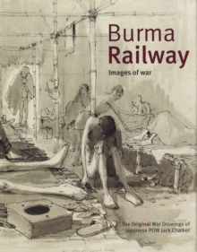 Burma Railway : Original War Drawings of POW Jack Chalker, Hardback Book