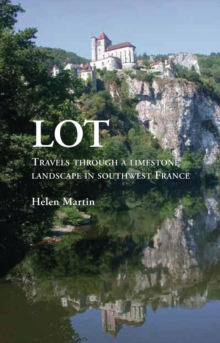 Lot : Travels Through a Limestone Landscape in SouthWest France, Paperback Book