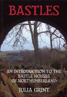 Bastles : An Introduction to the Bastle Houses of Northumberland, Paperback Book