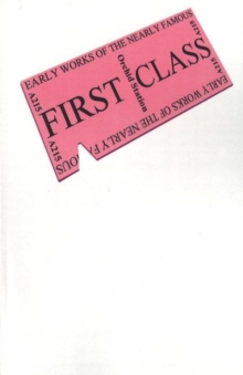 First Class : Early Works of the Nearly Famous, Paperback / softback Book