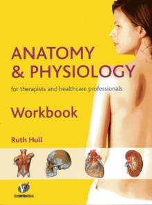 Anatomy and Physiology Workbook : For Therapists and Healthcare Professionals, Paperback Book