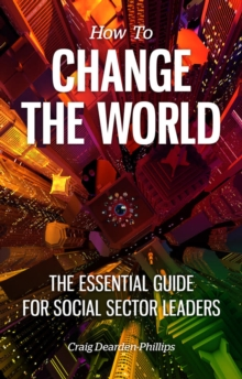 How to Change The World : The essential guide for social sector leaders, Paperback Book