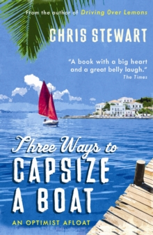 Three Ways to Capsize a Boat : An Optimist Afloat, Paperback / softback Book