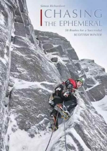 Chasing the Ephemeral : 50 Routes for a Successful Scottish Winter, Paperback / softback Book