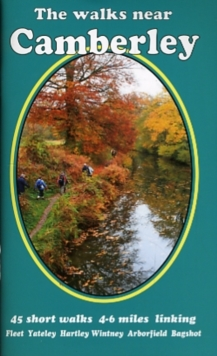 The Walks Near Camberley : 45 Short Walks 4-6 Miles Linking Fleet,  Yateley, Hartley, Wintney,  Arborfield,  Bagshot, Paperback Book