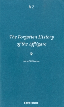 The Forgotten History of the Affligare : Aaron Williamson, Paperback / softback Book