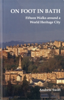 On Foot in Bath : Fifteen Walks Around a World Heritage City, Paperback Book