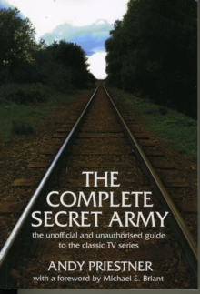 "The Complete ""Secret Army"" : Unofficial and Unauthorised Guide to the Classic TV Drama Series, Paperback Book"