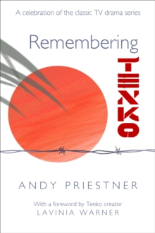 Remembering Tenko : A Celebration of the Classic TV Drama Series, Paperback Book