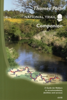 The Thames Path National Trail Companion : A Guide for Walkers to Accommodation, Facilities and Services, Paperback Book