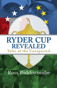 Ryder Cup Revealed : Tales of the Unexpected, Hardback Book
