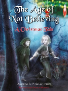 The Age of Not Believing : A Christmas Tale, Paperback / softback Book