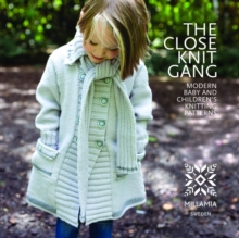 The Close Knit Gang : Modern Babies and Children's Knitting Patterns, Paperback Book