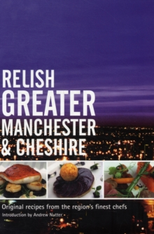 Relish Greater Manchester and Cheshire : Original Recipes from the Regions Finest Chef, DAT Book
