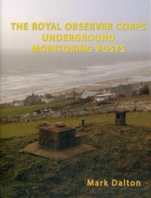 The Royal Observer Corps Underground Monitoring Posts, Hardback Book