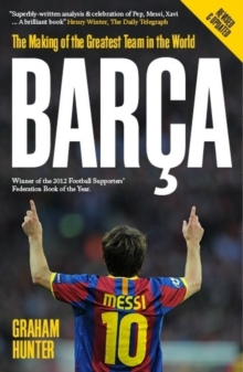 Barca : The Making of the Greatest Team in the World, Paperback / softback Book