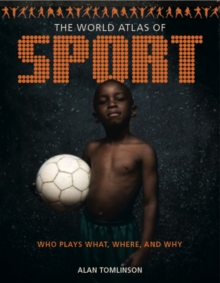 The World Atlas of Sport : Who Plays What, Where and Why, Paperback Book