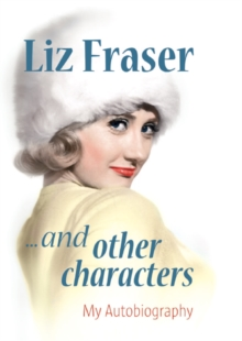 Liz Fraser... and Other Characters : My Autobiography, Hardback Book