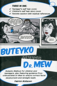 Buteyko Meets Dr Mew : Buteyko Method. For Teenagers, Also Featuring Guidance from Orthodontist Dr Mew to Ensure Correct Facial Development and Straight Teeth, Paperback Book