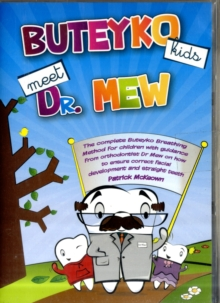Buteyko Kids Meet Dr Mew : The Complete Buteyko Breathing Method for Children with Guidance from Orthodontist Dr Mew on How to Ensure Correct Facial Development and Straight Teeth, Mixed media product Book