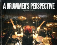 A Drummer's Perspective : A Photographic Insight into the World of Drummers, Hardback Book