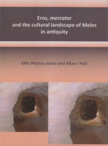 Eros, mercator and the cultural landscape of Melos in antiquity : The archaeology of the minerals industry of Melos, Paperback / softback Book