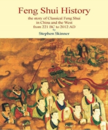 Feng Shui History : The Story of Classical Feng Shui in China & the West from 211 BC to 2012 AD, Hardback Book