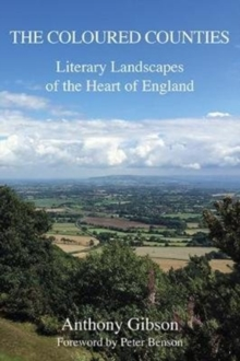 The Coloured Counties : Literary Landscapes of the Heart of England, Hardback Book