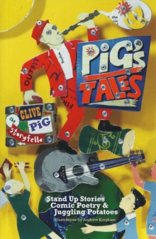 Pig's Tales : Stand Up Stories, Comic Poetry & Juggling Potatoes, Paperback / softback Book