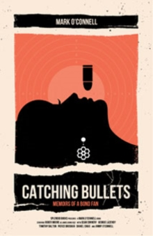 Catching Bullets: Memoirs of a Bond Fan, Paperback Book