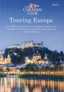 Touring Europe : Over 3000 Sites Visited and Reviewed by Caravan Club Members in Central Europe, Scandinavia, Benelux, Italy and Greece, Paperback Book